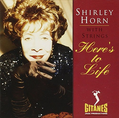 Here's To Life: Shirley Horn with Strings by Verve