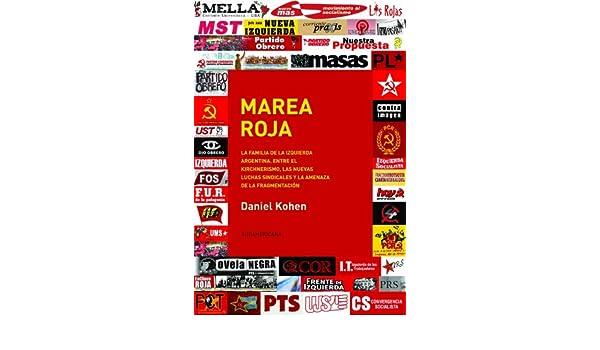 Marea roja: La familia de la izquierda argentina. Entre el Kirchnerismo, las nuevas luchas s (Spanish Edition) - Kindle edition by Daniel Kohen.