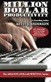Million Dollar Productivity (The Million Dollar Writing Series)