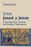 Entre Josué y Jesús: El sentido de la historia del Antiguo Testamento