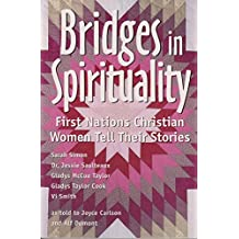 Bridges in spirituality: First Nations Christian women tell their stories