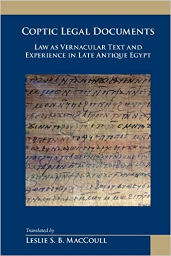 Coptic Legal Documents: Law As Vernacular Text and Experience in Late Antique Egypt (Medieval and Renaissance Texts and Studies: Arizona Studies in the Middle Ages and the Renaissance 32)