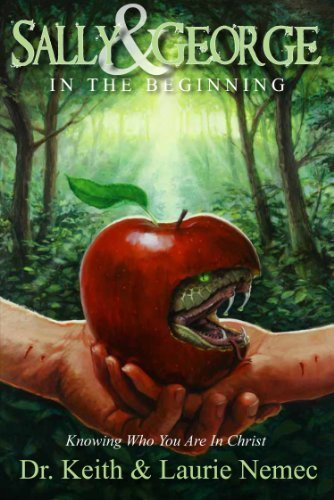 Sally & George - In The Beginning: Knowing Who You Are In Christ by Dr. Keith & Laurie Nemec (2013-01-01)