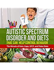 Autistic Spectrum Disorder and Diets That Can Help Control Behavior: The Miracle of Keto, Gaps, GFCF, and Paleo Diets