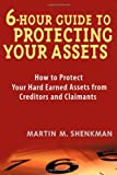 6 Hour Guide to Protecting Your Assets, Martin M. Shenkman, 0471430579
