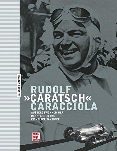 Rudolf «Caratsch» Caracciola  Aussergewöhnlicher Rennfahrer Und Eiskalter Taktiker
