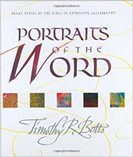 Portraits Of The Word Great Verses Bible In Expressive Calligraphy Timothy R Botts 9780842355353 Amazon Books