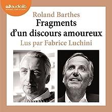 Fragments d'un discours amoureux   Livre audio Auteur(s) : Roland Barthes Narrateur(s) : Fabrice Luchini