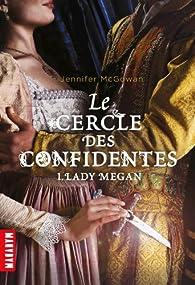 Le cercle des confidentes, tome 1 : Lady Megan par Jennifer McGowan
