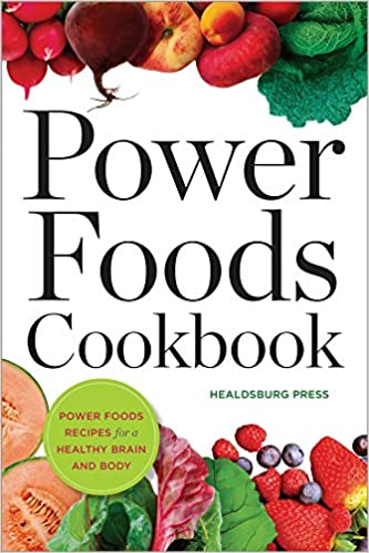 Power foods cookbook power food recipes for a healthy brain and power foods cookbook power food recipes for a healthy brain and body healdsburg press 9781623152321 amazon books forumfinder Choice Image