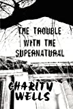 The Trouble with the Supernatural, Charity Wells, 1448921171