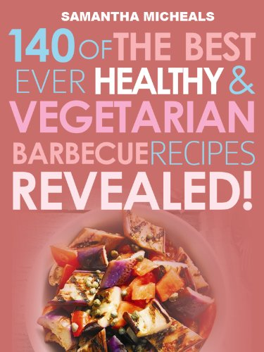 - Barbecue Cookbook: 140 Of The Best Ever Healthy Vegetarian Barbecue Recipes Book...Revealed!