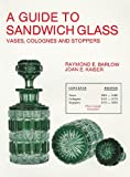 img - for A Guide to Sandwich Glass: Vases, Colognes and Stoppers (The glass industry in Sandwich) (Vol.3) book / textbook / text book