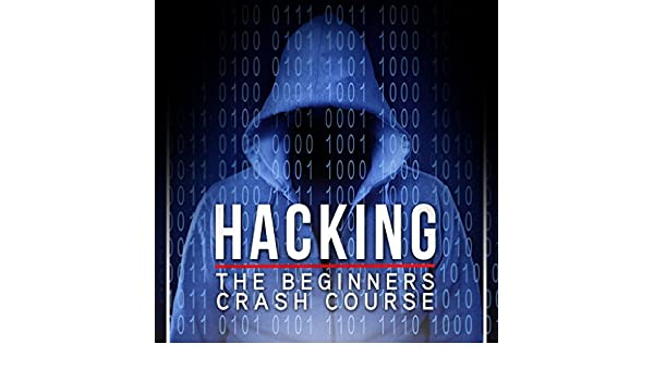 Hacking: The Beginners Crash Course: Penetration Testing, Computer ...