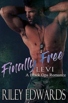 Finally Free (Levi): A Black Ops Romance (The 707 Freedom Series Book 3) by [Edwards, Riley]