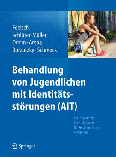 Download Behandlung von Jugendlichen mit Identitätsstörungen (AIT): Ein integratives Therapiekonzept für Persönlichkeitsstörungen (German Edition) Pdf