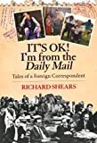 It's OK! I'm from the Daily Mail, Richard Shears, 174257209X