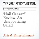 'Hail Caesar!' Review: An Unappetizing Salad | John Anderson