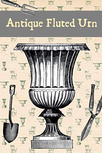 Antique Fluted Urn: A Blank lined Gardening Urn Journal - Garden Planters Containers Urns