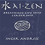 Kai-Zen: Breathing Life Into Leadership | Inger Andress
