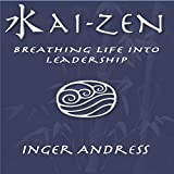 Kai-Zen: Breathing Life Into Leadership