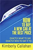 How to Buy A New Car at the Best Price, Kimberly Callahan, 0595417426