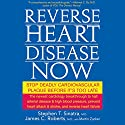 Reverse Heart Disease Now: Stop Deadly Cardiovascular Plaque Before It's Too Late Audiobook by Stephen Sinatra Narrated by Kevin Pierce