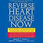Reverse Heart Disease Now: Stop Deadly Cardiovascular Plaque Before It's Too Late   Stephen Sinatra