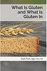 What Is Gluten and What Is Gluten In: What You Need To Know About Gluten (The Silent Killer)
