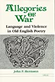 Allegories of War : Language and Violence in Old English Poetry, Hermann, John P., 0472101471