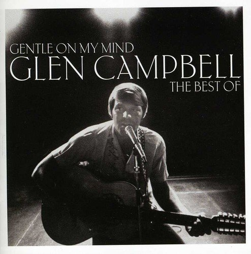 Gentle On My Mind: The Best Of -  Glen Campbell