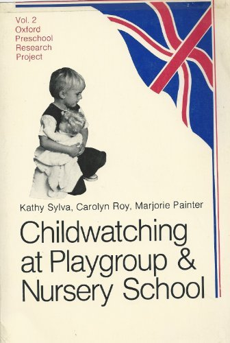Childwatching at Playgroup and Nursery School (Oxford preschool research project)