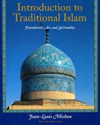Introduction to Traditional Islam: Foundations, Art and Spirituality (Perennial Philosophy)
