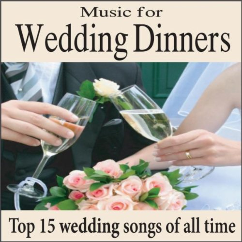 (Music for Wedding Dinners: Top 15 Wedding Songs, Piano Wedding Music for Grooms Dinner & Wedding Reception)