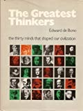 The Greatest Thinkers: The Thirty Minds That Shaped Our Civilization