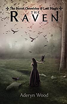 The Raven (The Secret Chronicles of Lost Magic Book 1) by [Wood, Aderyn]