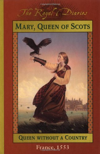 Mary, Queen of Scots: Queen Without a Country, France 1553 (The Royal Diaries)