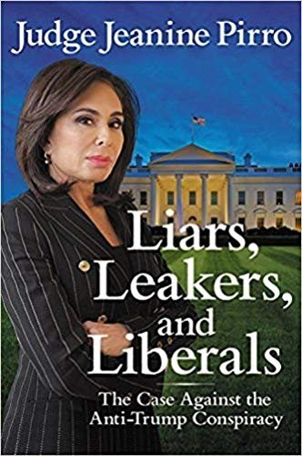 Liars, Leakers, and Liberals: The Case Against the Anti-Trump Conspiracy (SIGNED EDITION) AUTOGRAPHED by Jeanine Pirro (Available July 17, 2018 )