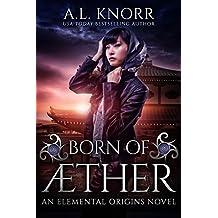 Born of Aether: An Elemental Origins Novel (Elemental Origins Series Book 4)