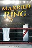 img - for Married to the Ring: A Compilation of 12 Women's Riveting True Stories of Heartbreak, Courage, and Redemption in their Quests to Find True Love (Volume 1) book / textbook / text book