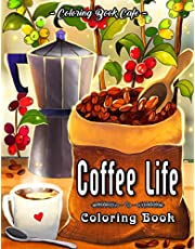 Coffee Life Coloring Book: An Adult Coloring Book Featuring Fun and Humorous Coffee Phrases and Relaxing Coffee Inspired Designs for Coffee Lovers