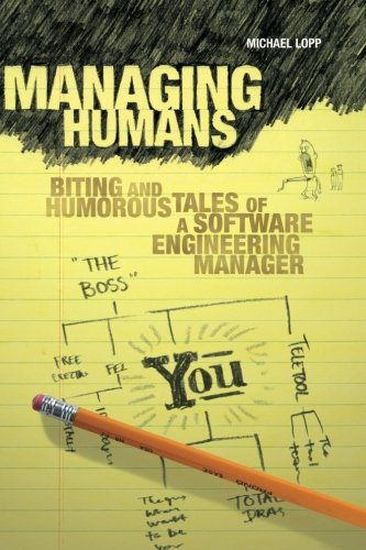 Managing Humans: Biting and Humorous Tales of a Software Engineering - The In Lopp
