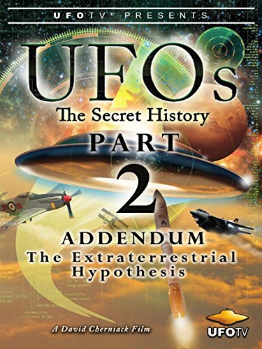 (UFOs - The Secret History Part 2 - Addendum - The Extraterrestrial Hypothesis)