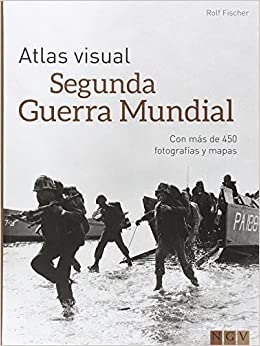 Atlas visual - Segunda Guerra Mundial: ROLF FISCHER: 9783869417509: Amazon.com: Books