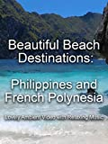 Beautiful Beach Destinations: Philippines and French Polynesia Lovely Ambient Video with Relaxing Music