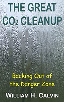 The Great CO2 Cleanup: Backing Out of the Danger Zone by [Calvin, William H.]