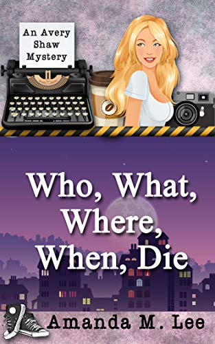 Who, What, Where, When, Die (An Avery Shaw Mystery Book 1) ()