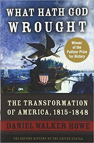 What Hath God Wrought: The Transformation of America, 1815-1848 Oxford History of the United States: Amazon.es: Daniel Walker Howe: Libros en idiomas ...