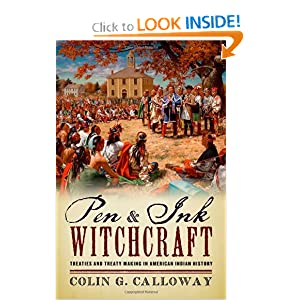 Pen and Ink Witchcraft: Treaties and Treaty Making in American Indian History Colin G. Calloway