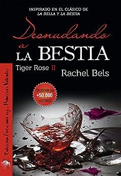 Desnudando a La Bestia: Tiger Rose II (Spanish Edition) by [Bels, Rachel]